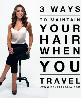 3 Ways To Maintain Your Hair When You Travel